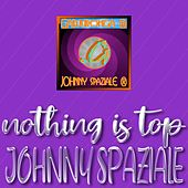Nothing is top di Johnny Spaziale
