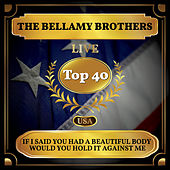 If I Said You Had a Beautiful Body Would You Hold it Against Me (Billboard Hot 100 - No 39) by Bellamy Brothers