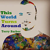 This World Turns Around by Terry Barber