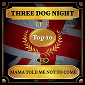 Mama Told Me Not to Come (UK Chart Top 10 - No. 3) by Three Dog Night