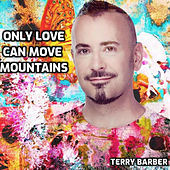 Only Love Can Move Mountains by Terry Barber