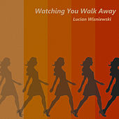 Watching You Walk Away von Lucian Wisniewski