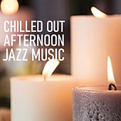 Chilled Out Afternoon Jazz Music de Various Artists