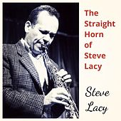 The Straight Horn of Steve Lacy by Steve Lacy