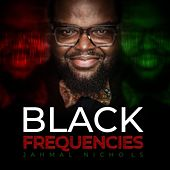Black Frequencies by Jahmal Nichols
