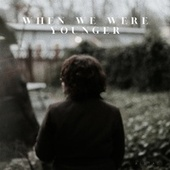 When We Were Younger by Alstad