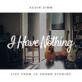 I Have Nothing (Live from LA Sound Studios) de Kevin Simm