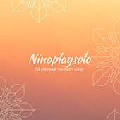 Till They Take My Heart Away von Ninoplaysolo