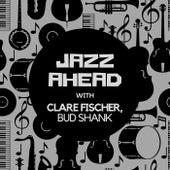 Jazz Ahead with Clare Fischer, Bud Shank by Clare Fischer