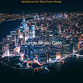 Ambience for Work from Home by Lounge Music Café