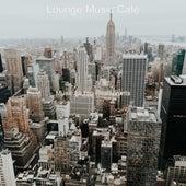 Music for Hip Restaurants by Lounge Music Café