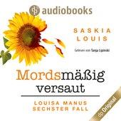 Mordsmäßig versaut - Louisa Manu-Reihe, Band 6 (Ungekürzt) von Saskia Louis