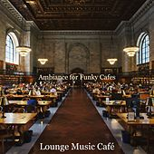 Ambiance for Funky Cafes by Lounge Music Café