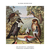 An Eclectic Journey Through Downtempo by Glenn Morrison