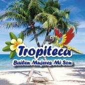 Tropiteca: Bailen Mujeres Mi Son de Varios Artistas