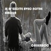 Je M'excite Avec Notre Amour by Callenroc