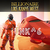 Billionaire Like Kanye West by Unk^6