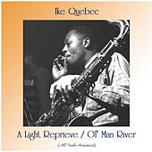 A Light Reprieve / Ol' Man River (All Tracks Remastered) by Ike Quebec