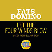 Let The Four Winds Blow (Live On The Ed Sullivan Show, March 4, 1962) de Fats Domino