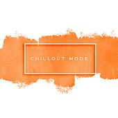 Chillout Mode: Take a Deep Breath, Sit Back and Enjoy these Relaxing Sounds by Chillout Lounge