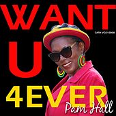 Want U 4ever by Pam Hall