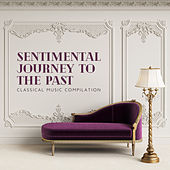 Sentimental Journey to the Past– Classical Music Compilation by Various Artists