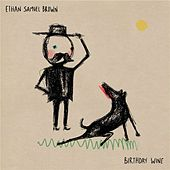 Birthday Wine by Ethan Samuel Brown