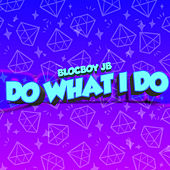 Do What I Do by BlocBoy JB