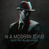 In a Modern Style - Electric Blues Music by Various Artists