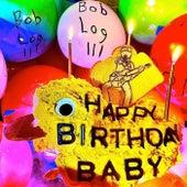 Happy Birthday Baby, Vol. 1 von Bob Log III