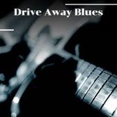 Drive Away Blues by T-Bone Walker, Blind Willie McTell, Willie Dixon, Wilbert Harrison, Bessie Smith, Memphis Slim, Al Wilson, Lightnin' Hopkins, Earl King