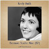 Because You're Mine (EP) (All Tracks Remastered) by Keely Smith