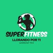 Llorando Por Ti (Workout Mix) de Super Fitness