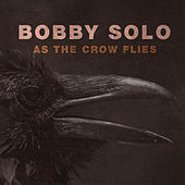 As the Crow Flies by Bobby Solo