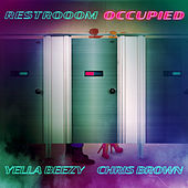 Restroom Occupied (feat. Chris Brown) by Yella Beezy