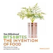 Bits & Bites. The Invention Of Food. von Tom Hillenbrand