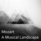 Mozart: A Musical Landscape by Wolfgang Amadeus Mozart