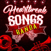 Heartbreak Songs Banda by Various Artists