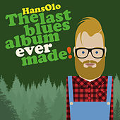 The Last Blues Album Ever Made by Hans Olo