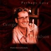 Perhaps Love by George Davidson