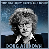 The Day They Freed The Noise van Doug Ashdown