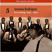 The Music of Cuba: Arsenio Rodríguez, Vol. 5; Recordings 1947-1950 de Arsenio Rodriguez