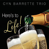 Here's to Life von Cyn Barrette Trio
