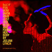 Music for How Mata Hari Lost Her Head and Found Her Body by Julian Lynch