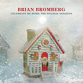 Celebrate Me Home: The Holiday Sessions by Brian Bromberg