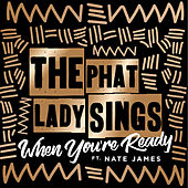 When You're Ready de The Phat Lady Sings