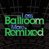 Melanie LaPatin Presents Less Ballroom, More Remixed by Various Artists
