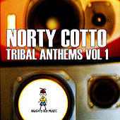 Norty Cotto Tribal Anthems Vol. 1 by Various Artists