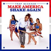 Make America Shake Again by Trap Beckham