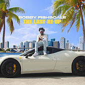 The Last Re-Up by Bobby Fishscale